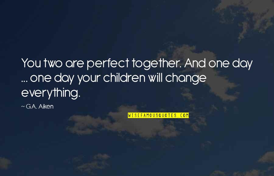 This Perfect Day Quotes By G.A. Aiken: You two are perfect together. And one day