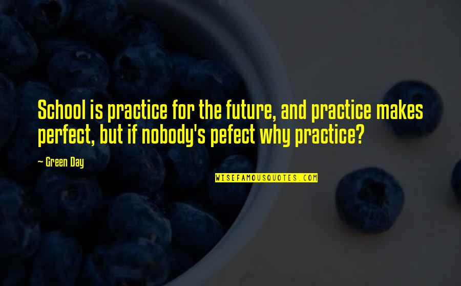 This Perfect Day Quotes By Green Day: School is practice for the future, and practice