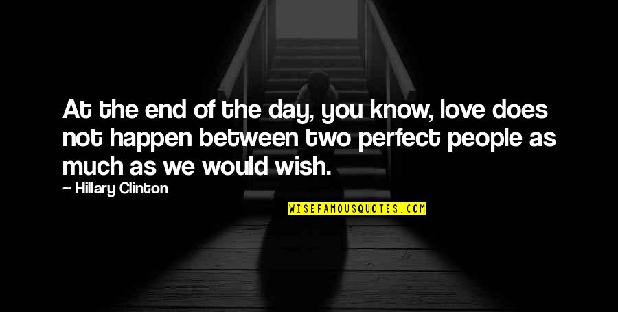 This Perfect Day Quotes By Hillary Clinton: At the end of the day, you know,