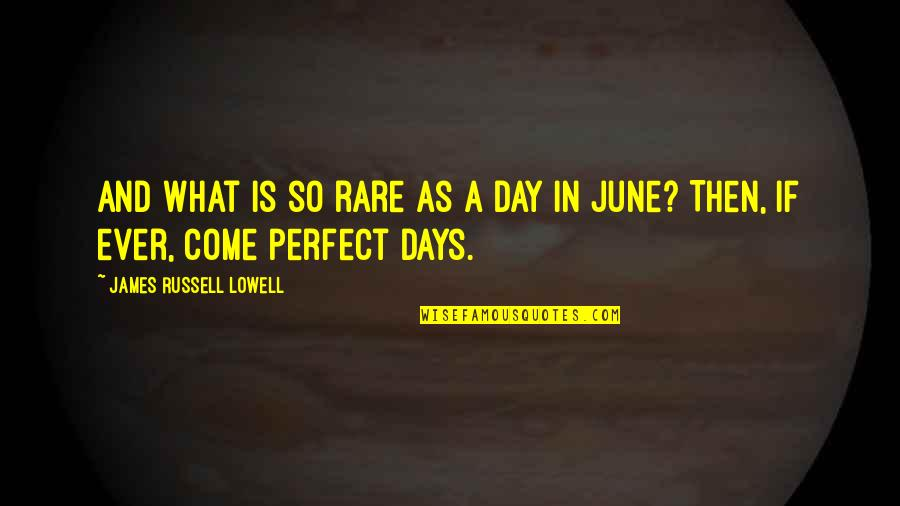 This Perfect Day Quotes By James Russell Lowell: And what is so rare as a day