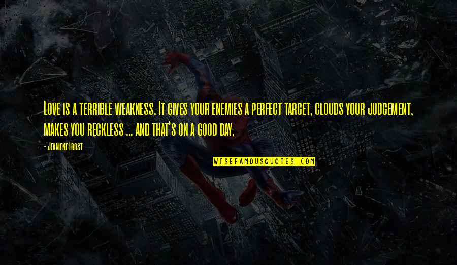 This Perfect Day Quotes By Jeaniene Frost: Love is a terrible weakness. It gives your
