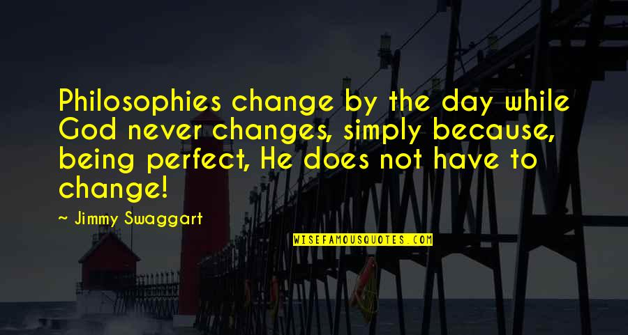 This Perfect Day Quotes By Jimmy Swaggart: Philosophies change by the day while God never