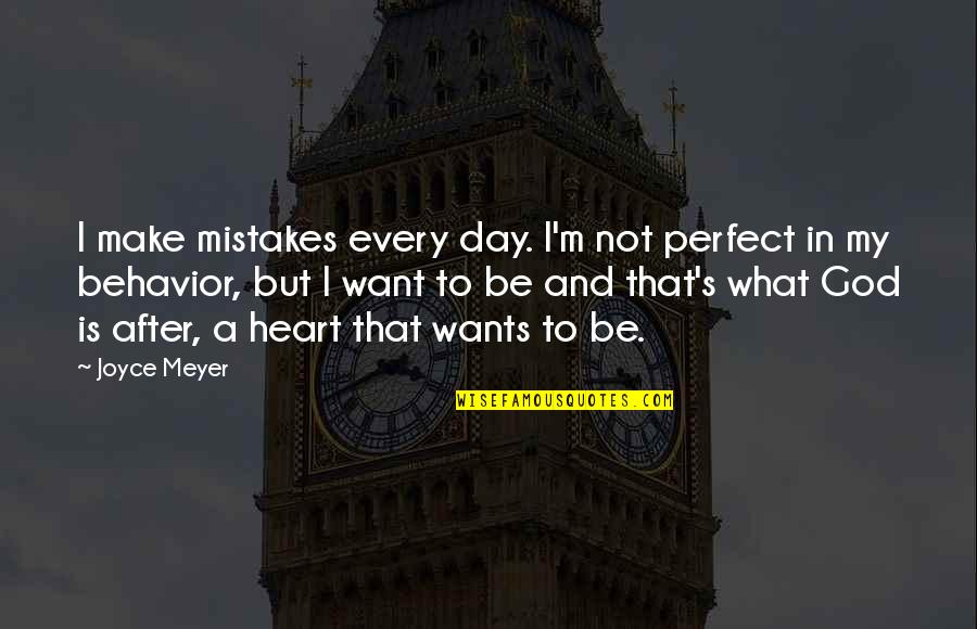 This Perfect Day Quotes By Joyce Meyer: I make mistakes every day. I'm not perfect