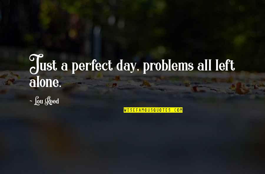 This Perfect Day Quotes By Lou Reed: Just a perfect day, problems all left alone.