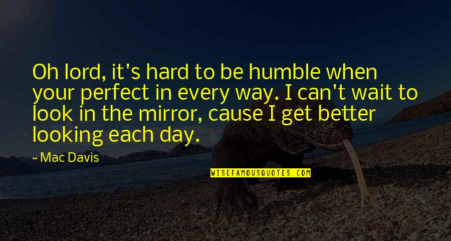 This Perfect Day Quotes By Mac Davis: Oh lord, it's hard to be humble when