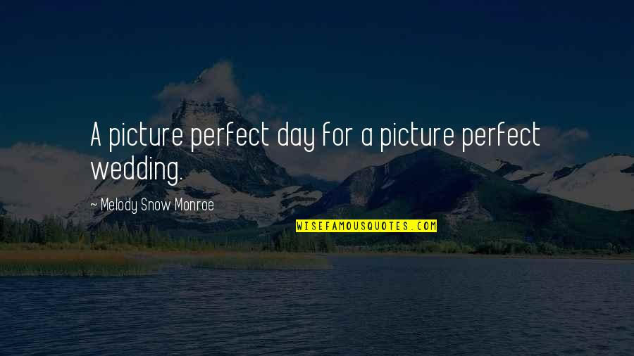 This Perfect Day Quotes By Melody Snow Monroe: A picture perfect day for a picture perfect
