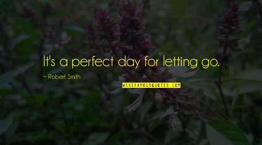 This Perfect Day Quotes By Robert Smith: It's a perfect day for letting go.