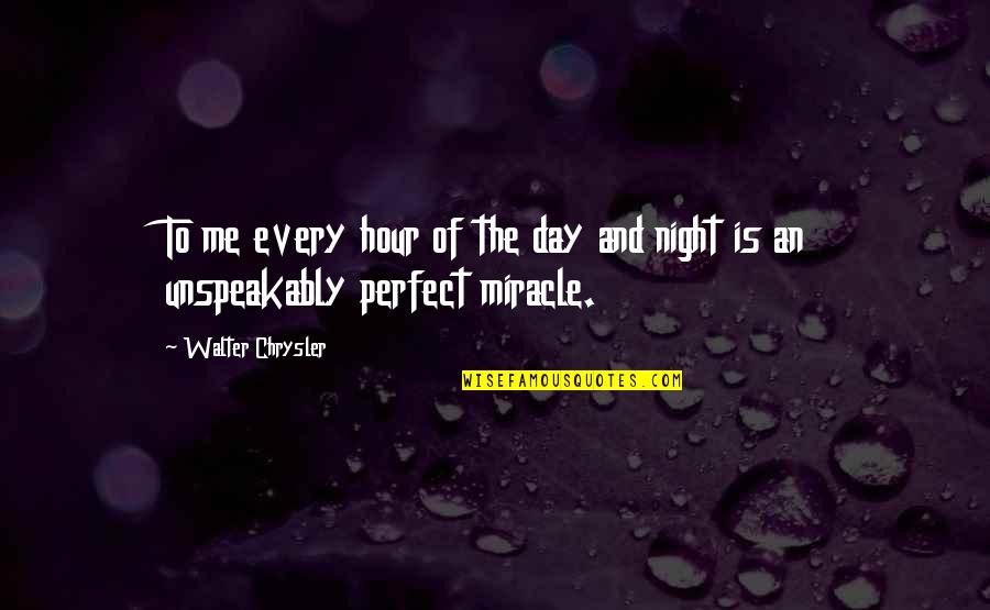 This Perfect Day Quotes By Walter Chrysler: To me every hour of the day and
