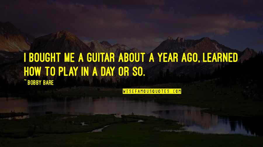 This Year I've Learned Quotes By Bobby Bare: I bought me a guitar about a year