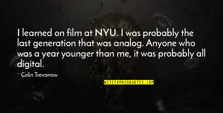 This Year I've Learned Quotes By Colin Trevorrow: I learned on film at NYU. I was