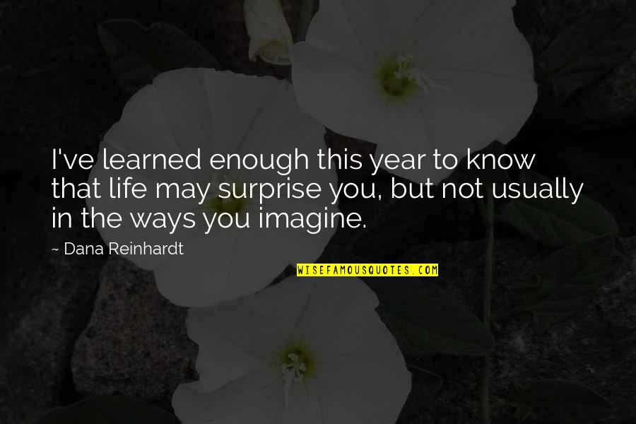 This Year I've Learned Quotes By Dana Reinhardt: I've learned enough this year to know that