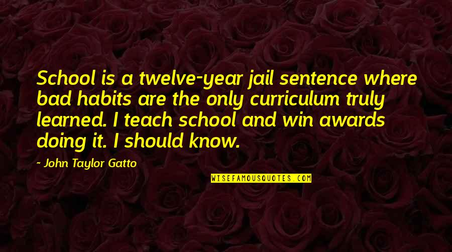 This Year I've Learned Quotes By John Taylor Gatto: School is a twelve-year jail sentence where bad