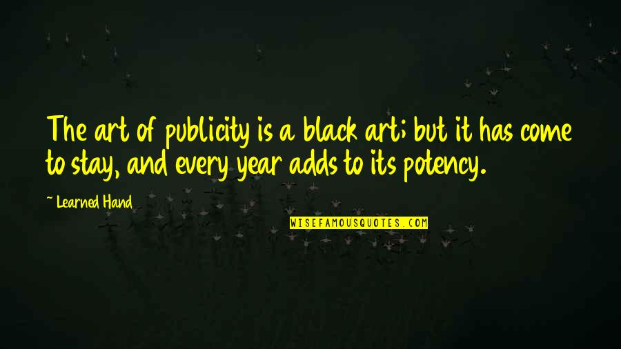This Year I've Learned Quotes By Learned Hand: The art of publicity is a black art;