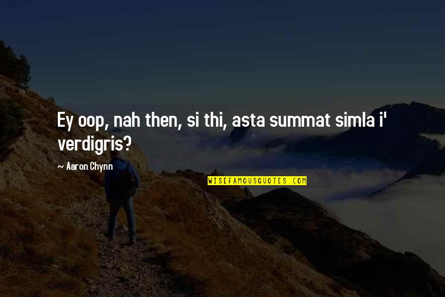 Thi'sl Quotes By Aaron Chynn: Ey oop, nah then, si thi, asta summat