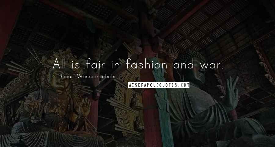 Thisuri Wanniarachchi quotes: All is fair in fashion and war.