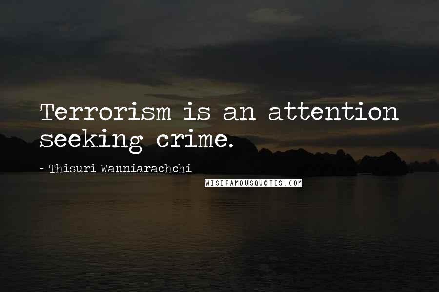 Thisuri Wanniarachchi quotes: Terrorism is an attention seeking crime.