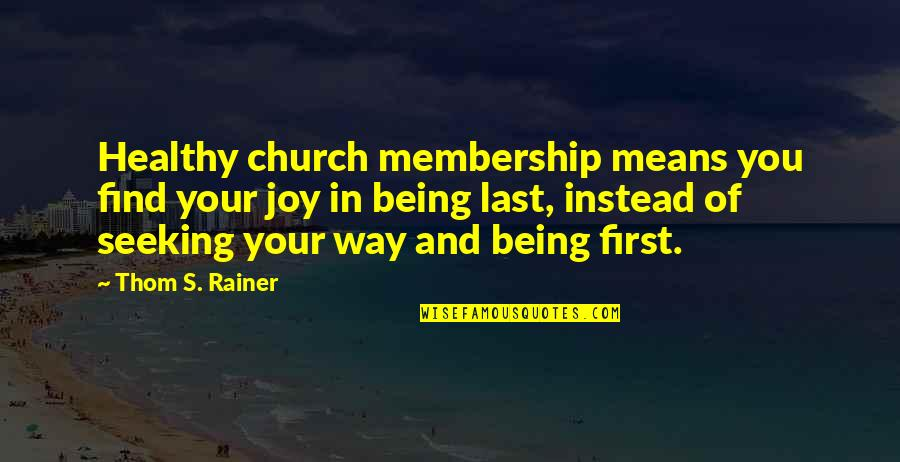 Thom Rainer Quotes By Thom S. Rainer: Healthy church membership means you find your joy