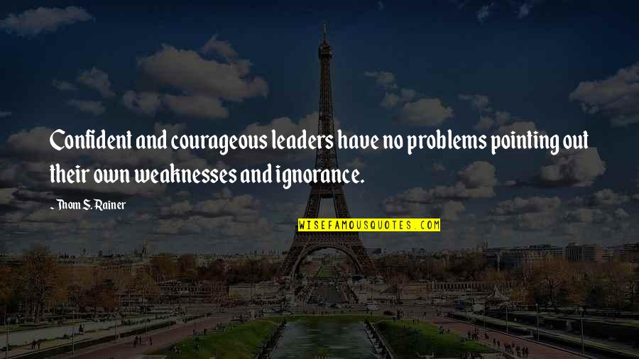 Thom Rainer Quotes By Thom S. Rainer: Confident and courageous leaders have no problems pointing