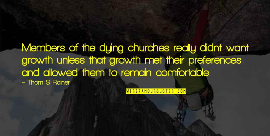 Thom Rainer Quotes By Thom S. Rainer: Members of the dying churches really didn't want