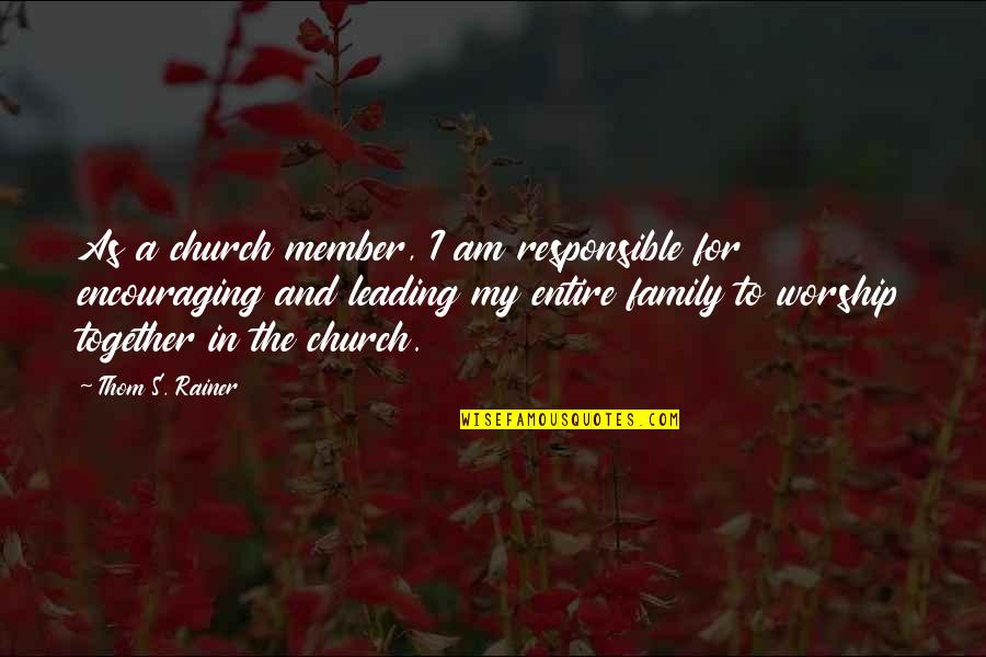 Thom Rainer Quotes By Thom S. Rainer: As a church member, I am responsible for