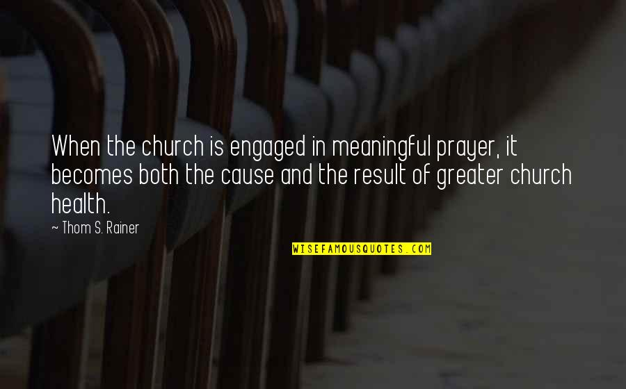 Thom Rainer Quotes By Thom S. Rainer: When the church is engaged in meaningful prayer,