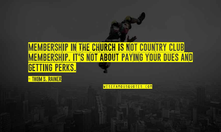 Thom Rainer Quotes By Thom S. Rainer: Membership in the church is not country club