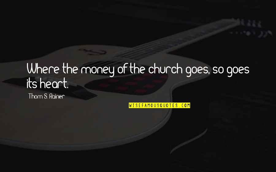 Thom Rainer Quotes By Thom S. Rainer: Where the money of the church goes, so