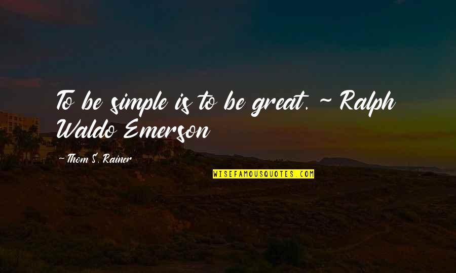 Thom Rainer Quotes By Thom S. Rainer: To be simple is to be great. ~
