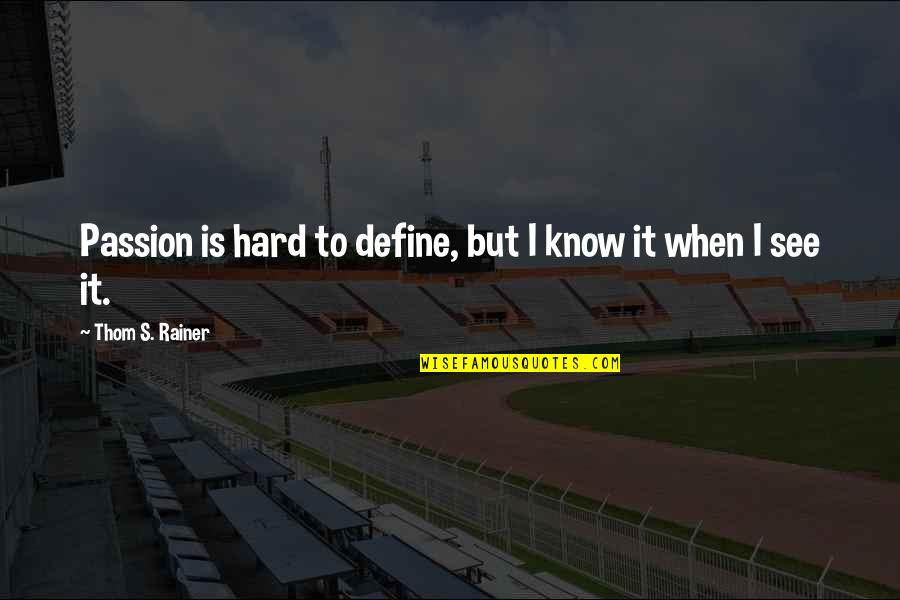 Thom Rainer Quotes By Thom S. Rainer: Passion is hard to define, but I know