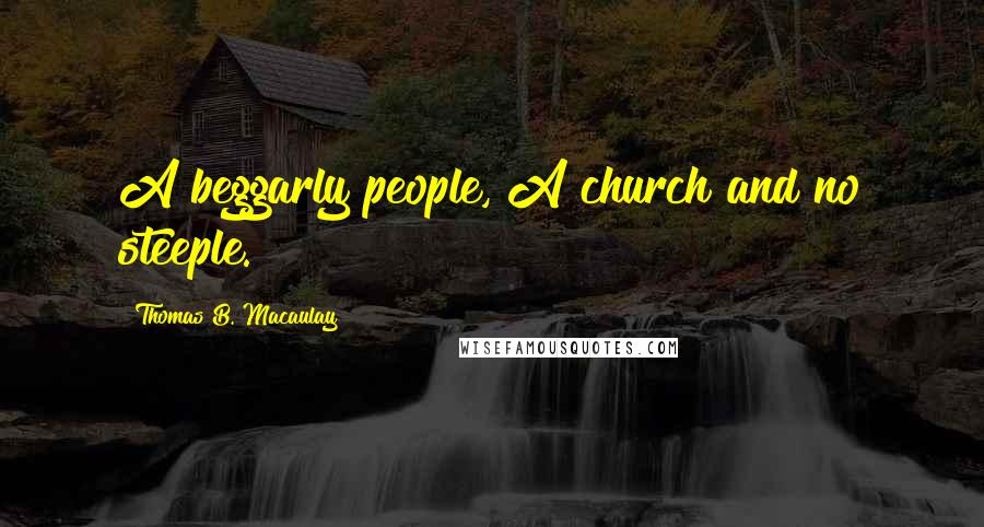Thomas B. Macaulay quotes: A beggarly people, A church and no steeple.