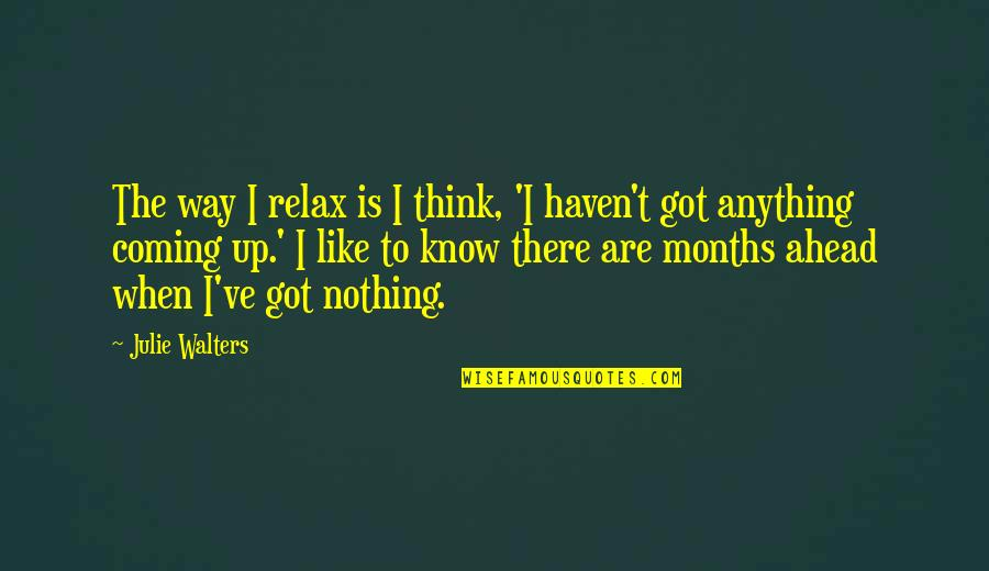 Thomas Campbell Poetry Quotes By Julie Walters: The way I relax is I think, 'I