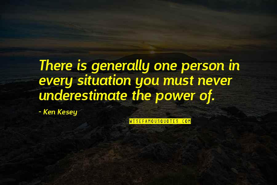 Thomas Campbell Poetry Quotes By Ken Kesey: There is generally one person in every situation