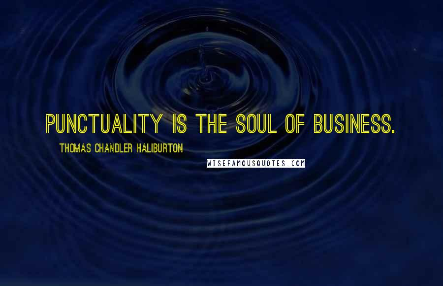 Thomas Chandler Haliburton quotes: Punctuality is the soul of business.