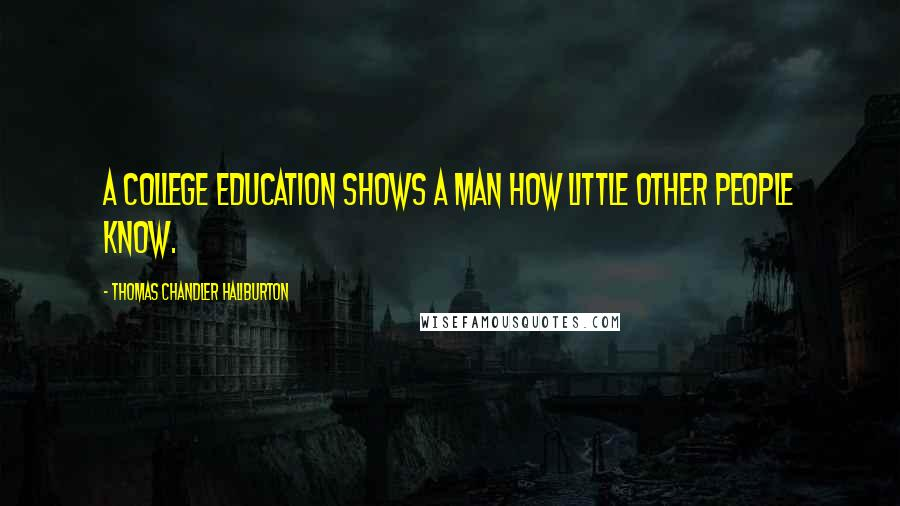 Thomas Chandler Haliburton quotes: A college education shows a man how little other people know.