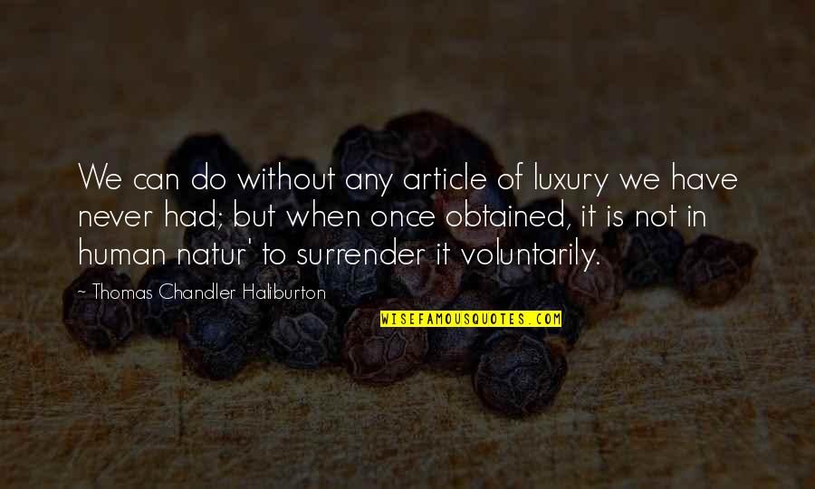 Thomas Chandler Haliburton Quotes By Thomas Chandler Haliburton: We can do without any article of luxury