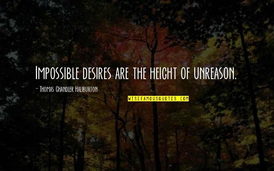 Thomas Chandler Haliburton Quotes By Thomas Chandler Haliburton: Impossible desires are the height of unreason.