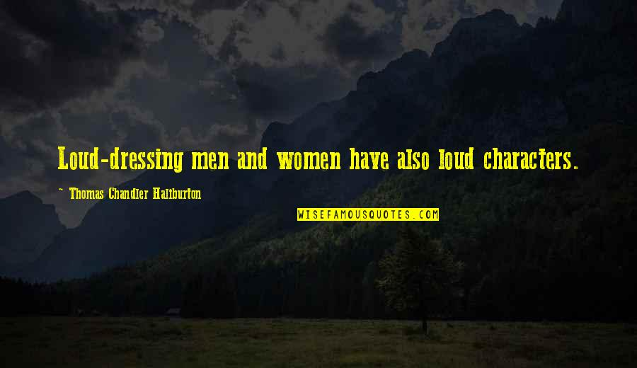 Thomas Chandler Haliburton Quotes By Thomas Chandler Haliburton: Loud-dressing men and women have also loud characters.