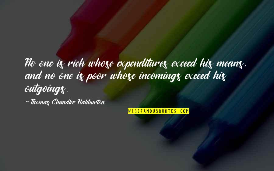 Thomas Chandler Haliburton Quotes By Thomas Chandler Haliburton: No one is rich whose expenditures exceed his