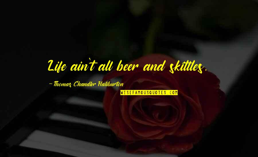 Thomas Chandler Haliburton Quotes By Thomas Chandler Haliburton: Life ain't all beer and skittles.
