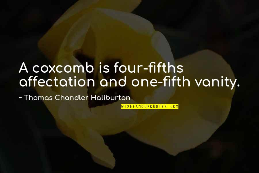 Thomas Chandler Haliburton Quotes By Thomas Chandler Haliburton: A coxcomb is four-fifths affectation and one-fifth vanity.