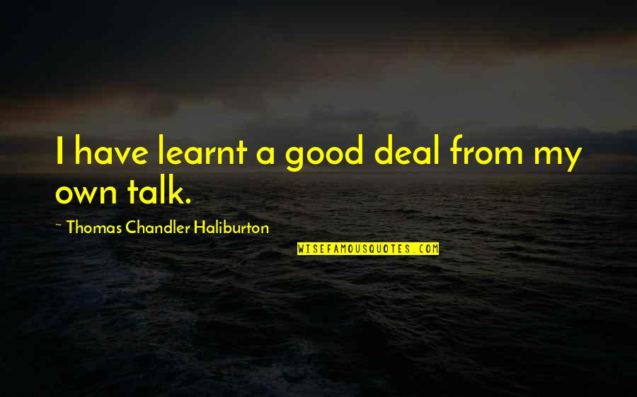 Thomas Chandler Haliburton Quotes By Thomas Chandler Haliburton: I have learnt a good deal from my