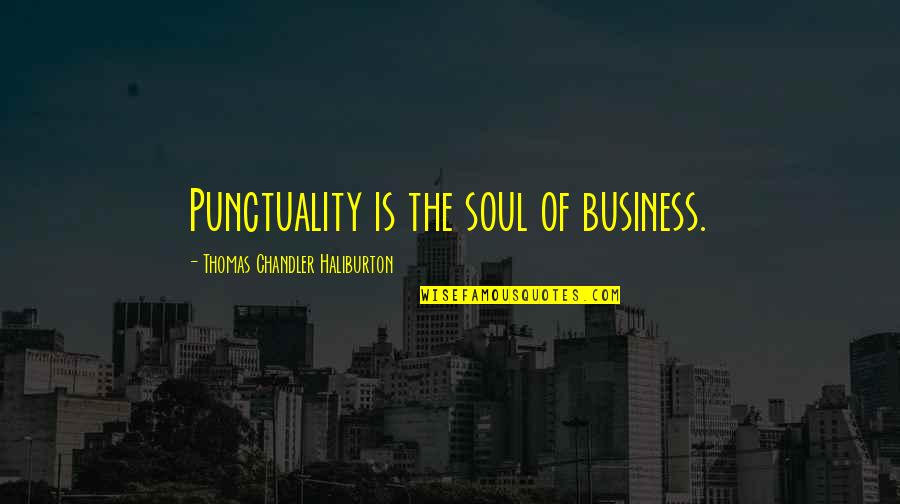 Thomas Chandler Haliburton Quotes By Thomas Chandler Haliburton: Punctuality is the soul of business.