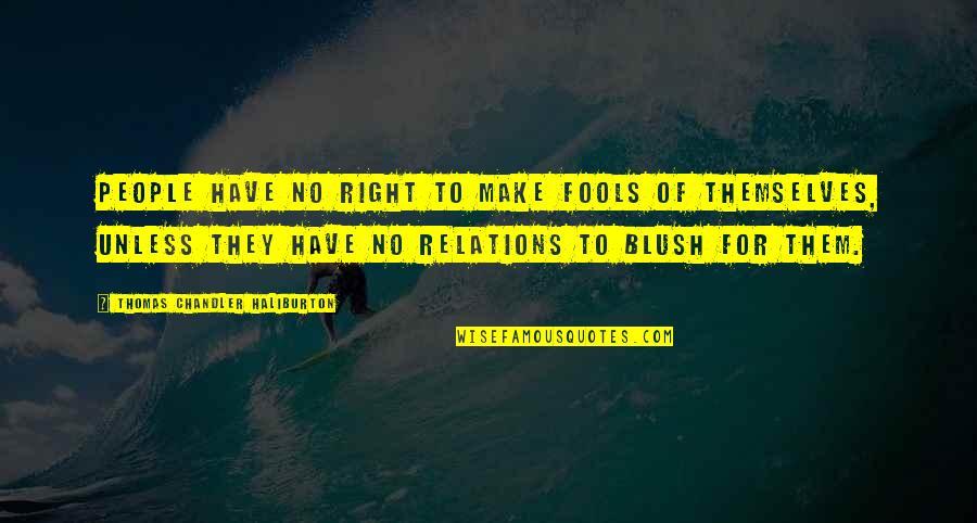 Thomas Chandler Haliburton Quotes By Thomas Chandler Haliburton: People have no right to make fools of
