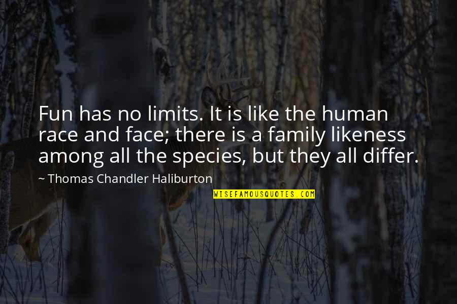 Thomas Chandler Haliburton Quotes By Thomas Chandler Haliburton: Fun has no limits. It is like the