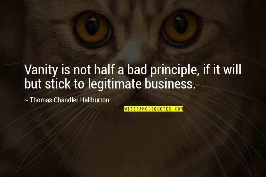 Thomas Chandler Haliburton Quotes By Thomas Chandler Haliburton: Vanity is not half a bad principle, if