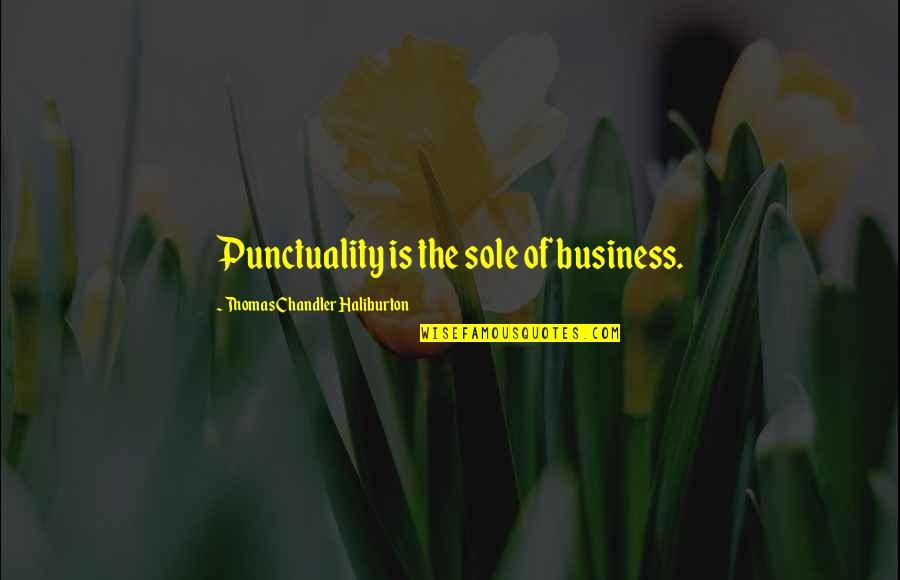 Thomas Chandler Haliburton Quotes By Thomas Chandler Haliburton: Punctuality is the sole of business.