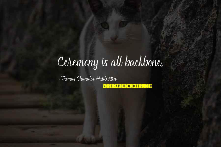 Thomas Chandler Haliburton Quotes By Thomas Chandler Haliburton: Ceremony is all backbone.