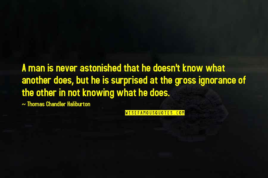 Thomas Chandler Haliburton Quotes By Thomas Chandler Haliburton: A man is never astonished that he doesn't