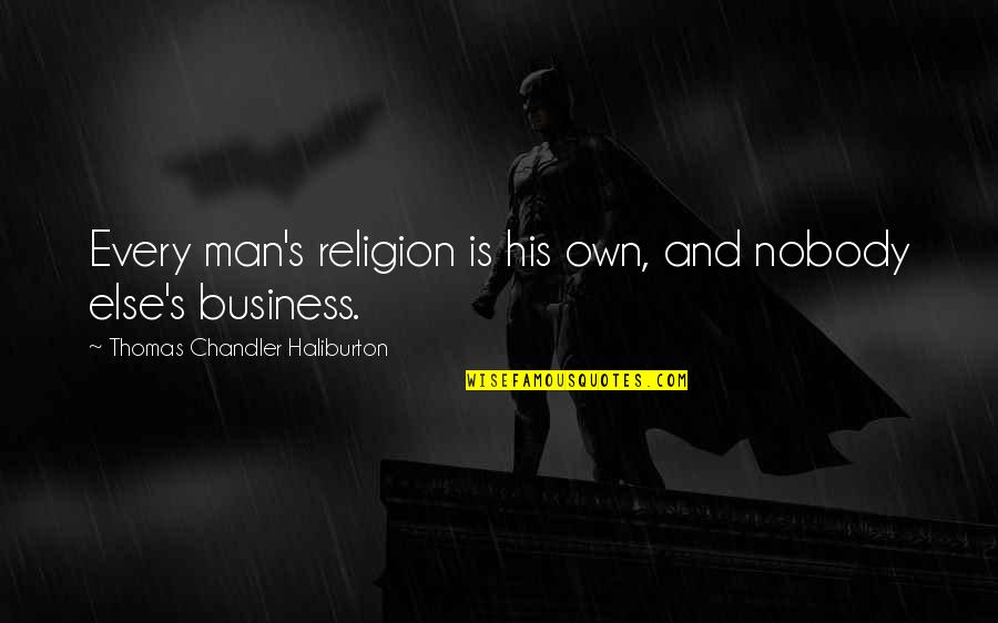 Thomas Chandler Haliburton Quotes By Thomas Chandler Haliburton: Every man's religion is his own, and nobody