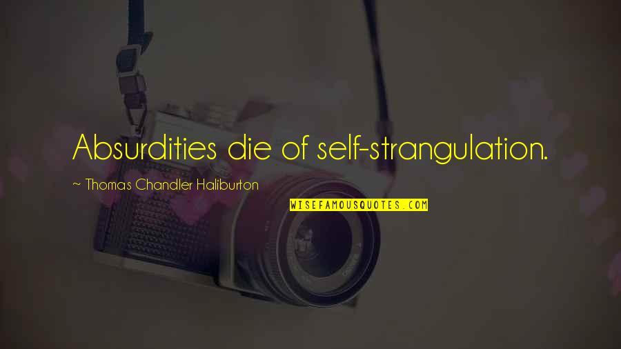 Thomas Chandler Haliburton Quotes By Thomas Chandler Haliburton: Absurdities die of self-strangulation.